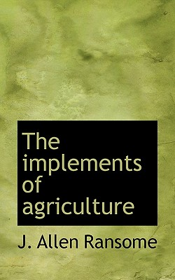 The Implements of Agriculture - Ransome, J Allen