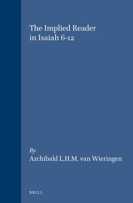 The Implied Reader in Isaiah 6-12 - Wieringen, Archibald L H M Van