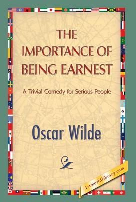 The Importance of Being Earnest - Wilde, Oscar, and 1st World Publishing (Editor)