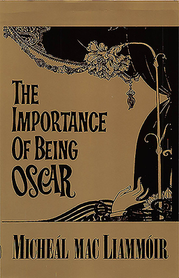 The Importance of Being Oscar: An Entertainment on the Life & Works of Oscar Wild - Macliammhboir, Michebal