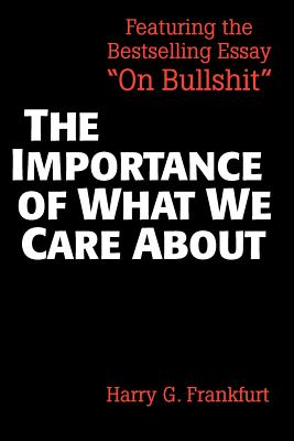 The Importance of What We Care about: Philosophical Essays - Frankfurt, Harry G
