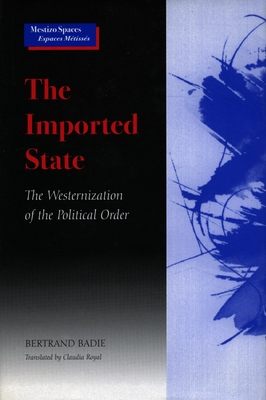 The Imported State: The Westernization of the Political Order - Badie, Bertrand, Professor