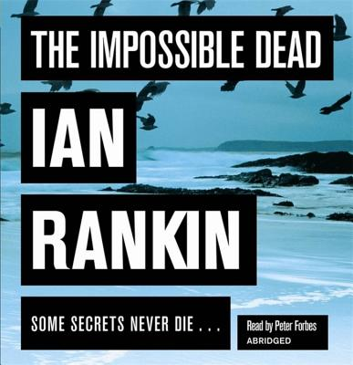 The Impossible Dead - Rankin, Ian, and Forbes, Peter (Read by)