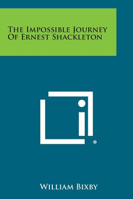 The Impossible Journey of Ernest Shackleton - Bixby, William