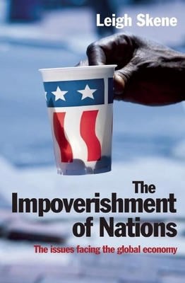 The Impoverishment of Nations: The Issues Facing the Global Economy - Skene, Leigh