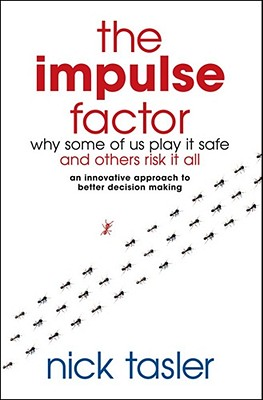 The Impulse Factor: Why Some of Us Play it Safe and Others Risk it All - Tasler, Nick