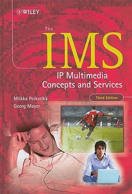 The IMS: IP Multimedia Concepts and Services - Poikselka, Miikka, Mr.