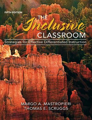 The Inclusive Classroom: Strategies for Effective Differentiated Instruction - Mastropieri, Margo A., and Scruggs, Thomas E.