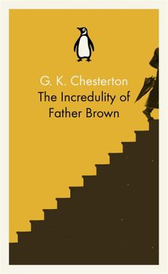 The Incredulity of Father Brown - Chesterton, G. K.