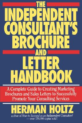 The Independent Consultant's Brochure and Letter Handbook - Holtz, Herman