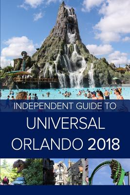 The Independent Guide to Universal Orlando 2018 (Travel Guide) - Costa, G
