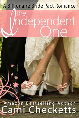 The Independent One: A Billionaire Bride Pact Romance - Checketts, Cami, and Lewis, Jeanette, and McConnell, Lucy (Introduction by)