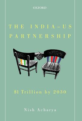 The India-US Partnership: $1 Trillion by 2030 - Acharya, Nish
