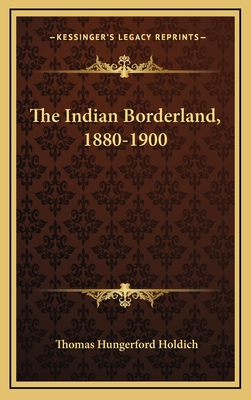 The Indian Borderland, 1880-1900 - Holdich, Thomas Hungerford, Sir