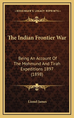 The Indian Frontier War: Being an Account of the Mohmund and Tirah Expeditions 1897 (1898) - James, Lionel