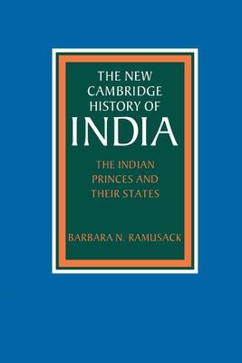 The Indian Princes and Their States - Ramusack, Barbara N, and Barbara N, Ramusack