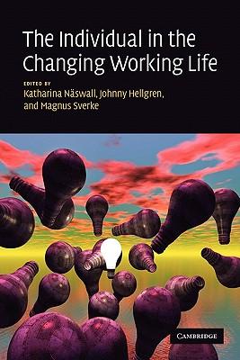 The Individual in the Changing Working Life - Naswall, Katharina (Editor), and Hellgren, Johnny (Editor), and Sverke, Magnus (Editor)