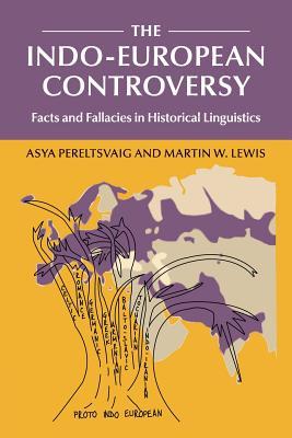 The Indo-European Controversy - Pereltsvaig, Asya, and Lewis, Martin W
