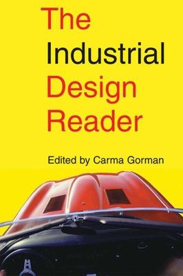 The Industrial Design Reader - Gorman, Carma (Editor)