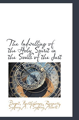 The Indwelling of the Holy Spirit in the Souls of the Just - Barthlemy, Froget, and Barthelemy, Froget