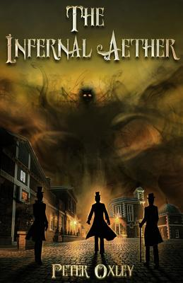 The Infernal Aether: Book 1 in the Infernal Aether Series - Oxley, Peter
