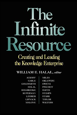 The Infinite Resource: Creating and Leading the Knowledge Enterprise - Halal, William E (Editor)