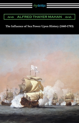 The Influence of Sea Power Upon History (1660-1783) - Mahan, Alfred Thayer