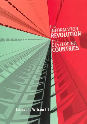 The Information Revolution and Developing Countries - Wilson III, Ernest J