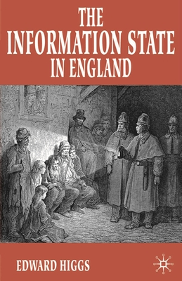 The Information State in England: The Central Collection of Information on Citizens Since 1500 - Higgs, Edward