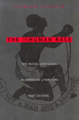 The Inhuman Race: The Racial Grotesque in American Literature and Culture - Cassuto, Leonard, Ph.D.