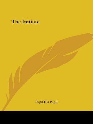 The Initiate - His Pupil, Pupil