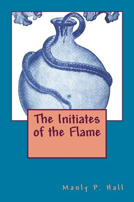 The Initiates of the Flame - Hall, Manly P