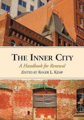 The Inner City: A Handbook for Renewal - Kemp, Roger L (Editor)