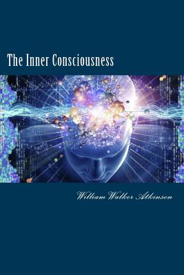 The Inner Consciousness - Atkinson, William Walker