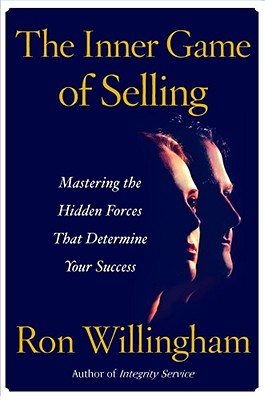 The Inner Game of Selling: Mastering the Hidden Forces That Determine Your Success - Willingham, Ron