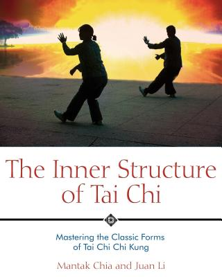 The Inner Structure of Tai Chi: Mastering the Classic Forms of Tai Chi Chi Kung - Chia, Mantak