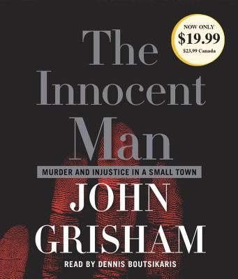 The Innocent Man: Murder and Injustice in a Small Town - Grisham, John, and Boutsikaris, Dennis (Read by)