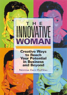 The Innovative Woman: Creative Ways to Reach Your Potential in Business and Beyond - Carr-Ruffino, Norma, PH.D.