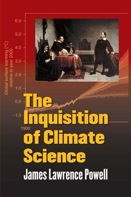 The Inquisition of Climate Science - Powell, James