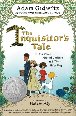 The Inquisitor's Tale: Or, the Three Magical Children and Their Holy Dog - Gidwitz, Adam