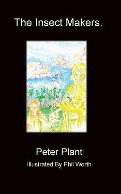 The Insect Makers - Plant, Peter