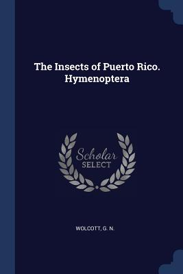 The Insects of Puerto Rico. Hymenoptera - Wolcott, G N