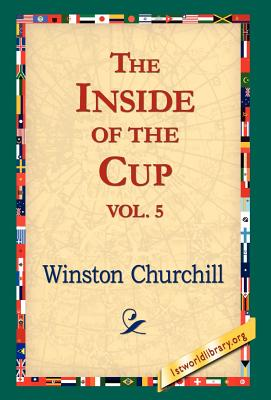 The Inside of the Cup Vol 5. - Churchill, Winston S, Sir, and 1stworld Library (Editor)
