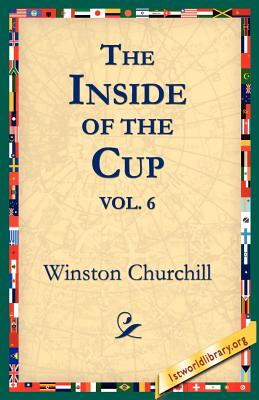 The Inside of the Cup Vol 6. - Churchill, Winston S, Sir, and 1stworld Library (Editor)