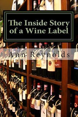 The Inside Story of a Wine Label - Reynolds, Ann