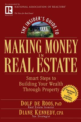 The Insider's Guide to Making Money in Real Estate: Smart Steps to Building Your Wealth Through Property - de Roos, Dolf, PH.D., and Kennedy, Diane