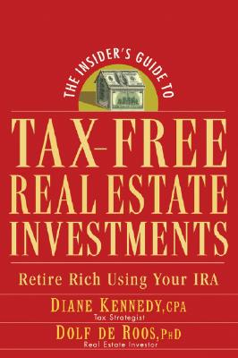 The Insider's Guide to Tax-Free Real Estate Investments: Retire Rich Using Your IRA - Kennedy, Diane, and Roos, Dolf de
