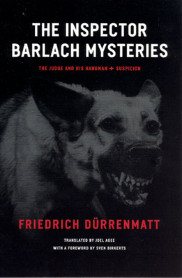 The Inspector Barlach Mysteries: The Judge and His Hangman and Suspicion - Durrenmatt, Friedrich, and Agee, Joel (Translated by), and Birkerts, Sven (Foreword by)