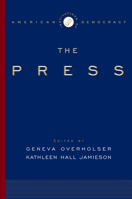 The Institutions of American Democracy: The Press - Overholser, Geneva (Editor), and Jamieson, Kathleen Hall (Editor)