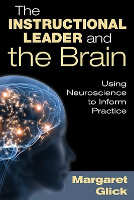 The Instructional Leader and the Brain: Using Neuroscience to Inform Practice - Glick, Margaret C